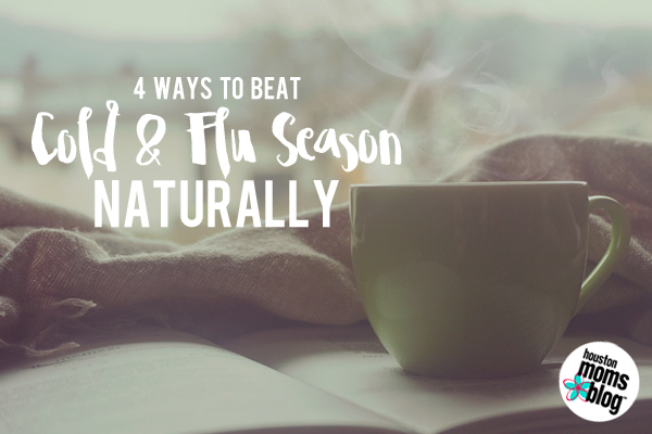 4 Ways to Beat Cold & Flu Season Naturally | Houston Moms Blog