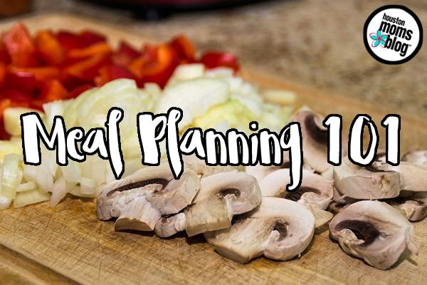 Meal Planning 101   Houston Moms Blog