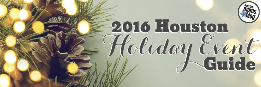2016 Houston Holiday Event Guide | Houston Moms Blog