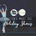 Houston's Must See Holiday Shows for 2017