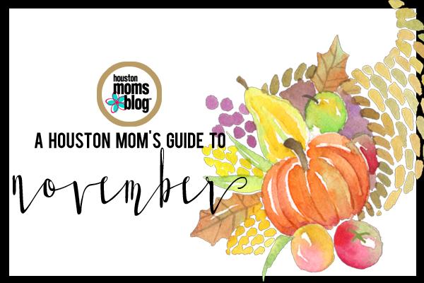 A Houston Mom's Guide to November 2016 | Houston Moms Blog