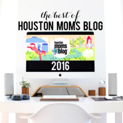 The Best of Houston Moms Blog :: Top 10 Posts of 2016