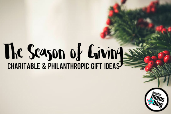 The Season of Giving :: Charitable & Philanthropic Holiday Gift Ideas | Houston Moms Blog
