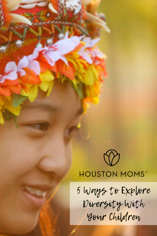 "Houston Moms ""5 Ways to Explore Diversity With Your Children"" #houstonmoms #houstonmomsblog #momsaroundhouston"