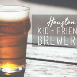 Houston Kid Friendly Breweries