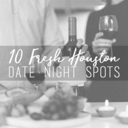 10 Fresh Houston Date Night Spots