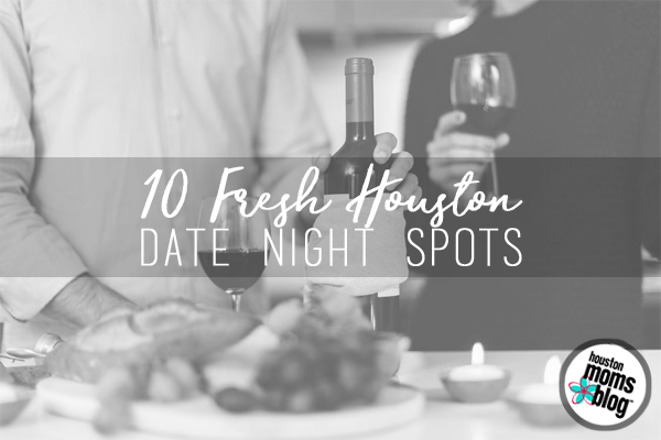 10 Fresh Houston Date Night Ideas | Houston Moms Blog