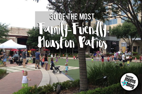 30 of the Most Family-Friendly Houston Patios | Houston Moms Blog