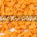 About Those Goldfish…