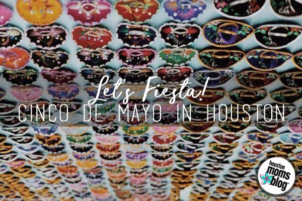 Houston Cinco de Mayo {Let's Fiesta!} | Houston Moms Blog
