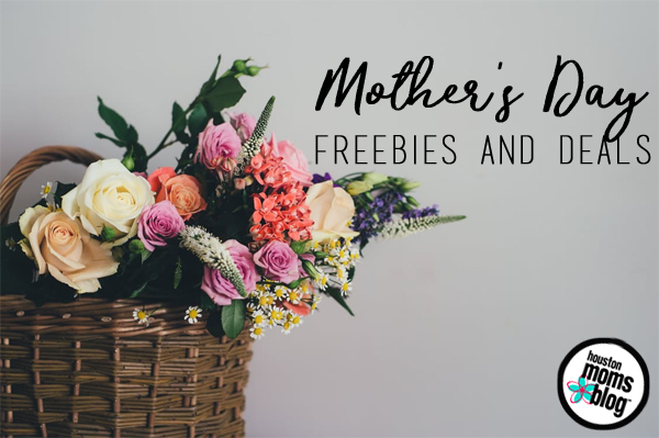 15+ Mother's Day Freebies & Deals Around Houston | Houston Moms Blog