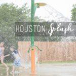 Our Favorite Houston Area Splash Pads!