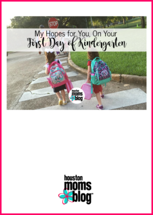 "Houston Moms Blog ""My Hopes for You, on your First Day of Kindergarten"" #houstonmomsblog #momsaroundhouston #backtoschooltips"