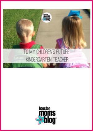 "Houston Moms Blog ""To My Children's Future Kindergarten Teacher"" #houstonmomsblog #momsaroundhouston #backtoschooltips"