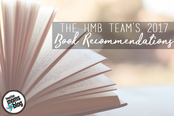 The HMB Team's 2017 Book Recommendations | Houston Moms Blog