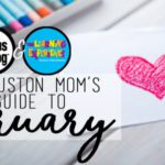 A Houston Mom's Guide to February 2018