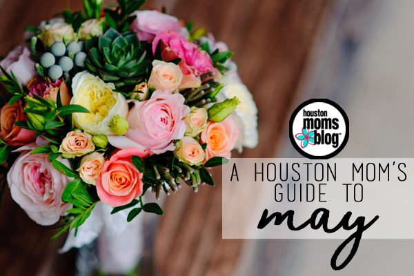 A Houston Mom's Guide to May | Houston Moms Blog