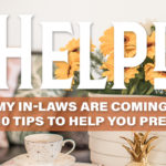 Help! My In-Laws are Coming! Top Ten Tips to Help You Prepare
