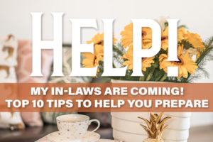 Help My In-Laws Are Coming Top Ten Tips to Help You Prepare | Houston Moms Blog