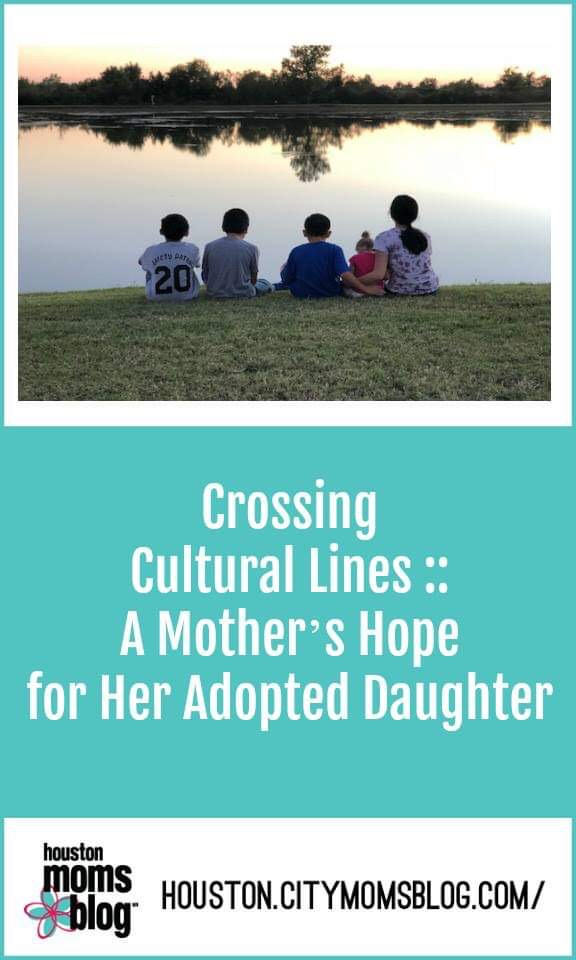 "Houston Moms Blog ""Crossing Cultural Lines :: A Mother's Hope for Her Adopted Daughter"" #houstoncitymomsblog #momsaroundhouston #houstonfamily #community #loveourcity #houstonlove #houstonpride #houstonmoms #houstonblogger #htx #momlife #houstonmomsblog #citymomsblog"