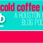 The Cold Coffee Club :: Houston Moms Blog's Podcast