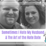 Sometimes I Hate My Husband and The Art of the Hate Date