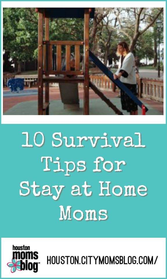 "Houston Moms Blog, ""10 Survival Tips for Stay At Home Moms"" #houstonmomsblog #houston #blogger #houstonblogger #survivaltips #stayathome #SAHM"