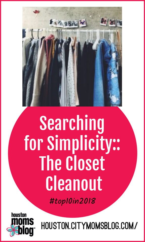 """Houston Moms Blog """"Searching for Simplicity :: The Closet Cleanout"""" #houstonmomsblog #momsaroundhouston #hmbtop102018 #closetcleanout #springcleaning"""
