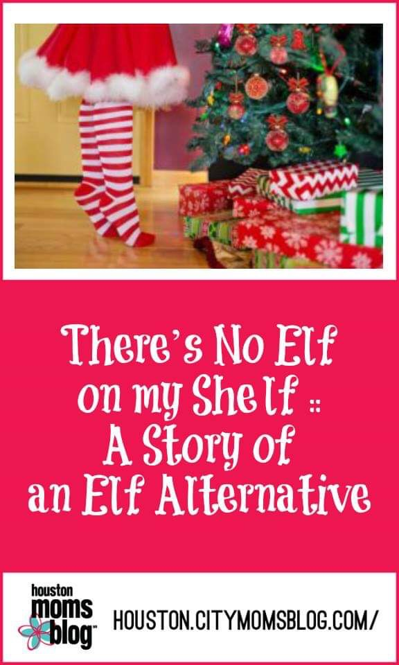 "Houston Moms Blog, ""There's No Elf on my Shelf :: A Story of an Elf Alternative"" #houstonmomsblog #houston #blogger #houstonblogger #elfontheshelf #noelf"