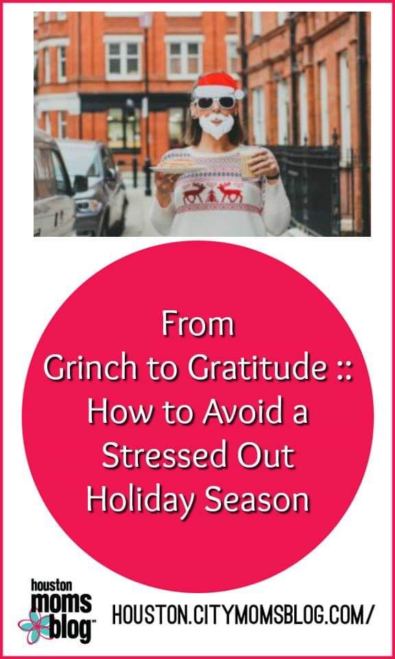 "Houston Moms Blog ""From Grinch to Gratitude :: How to Avoid a Stressed Out Holiday Season"" #momsaroundhouston #houstonmomsblog #grinch #gratitude #holidaystress"