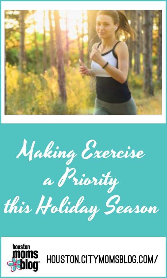 "Houston Moms Blog ""Making Exercise a Priority This Holiday Season"" #houstonmomsblog #momsaroundhouston #exercize #exercizeoverholidays"