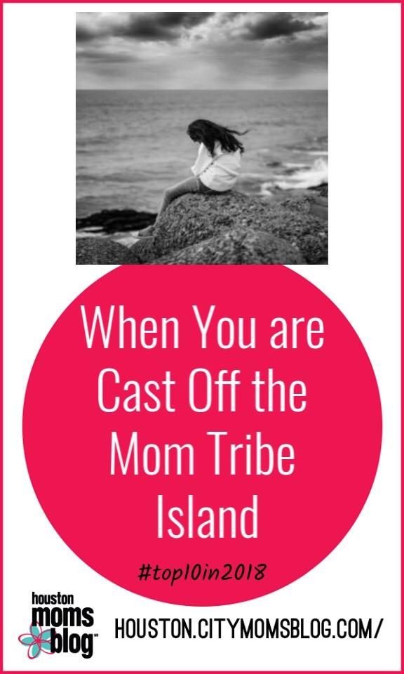 "Houston Moms Blog ""When You are Cast Off the Mom Tribe Island"" #houstonmomsblog #momsaroundhouston #hmbtop102018"