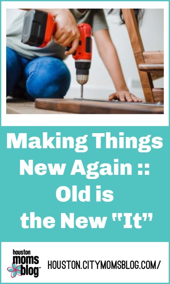 "Houston Moms Blog ""Making Things New Again :: Old is the New 'It'"" #houstonmomsblog #momsaroundhouston #makingoldthingsnew #refurbished"