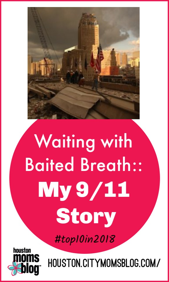 "Houston Moms Blog ""Waiting with Baited Breath :: My 9/11 Story"" #houstonmomsblog #momsaroundhouston #hmbtop102018"