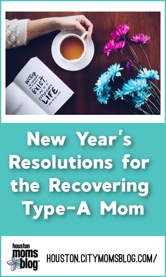 """Houston Moms Blog """"New Year's Resolutions for the Recovering Type-A Mom"""" #momsaroundhouston #houstonmomsblog #newyears #resolutions"""