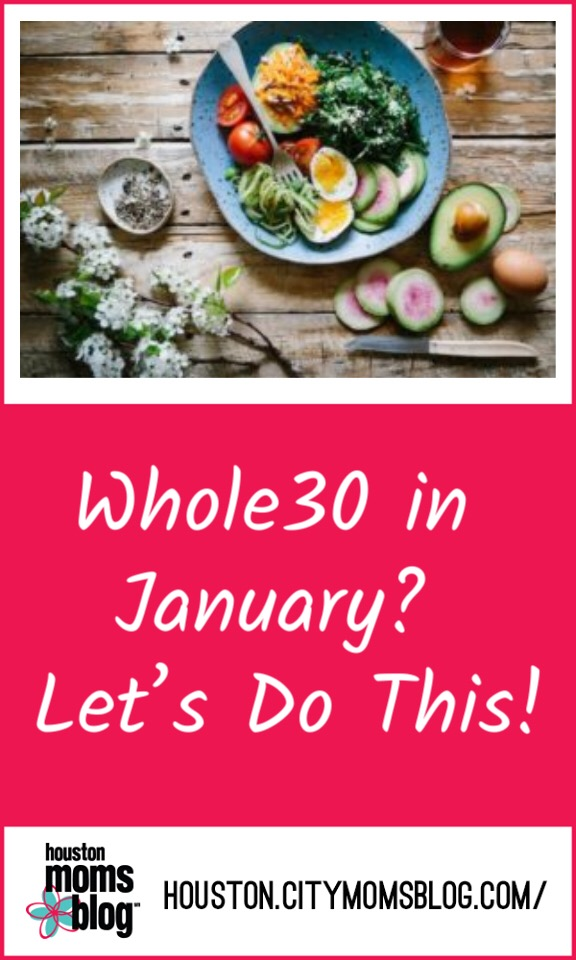 "Houston Moms Blog ""Whole 30 in January? Let's Do This!"" #momsaroundhouston #houstonmomsblog #whole30 #january #resolutions"