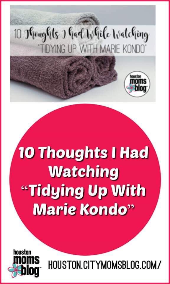 "Houston Moms Blog ""10 Thoughts I Had Watching 'Tidying Up With Marie Kondo'"" #momsaroundhouston #houstonmomsblog #mariekondo #konmari"