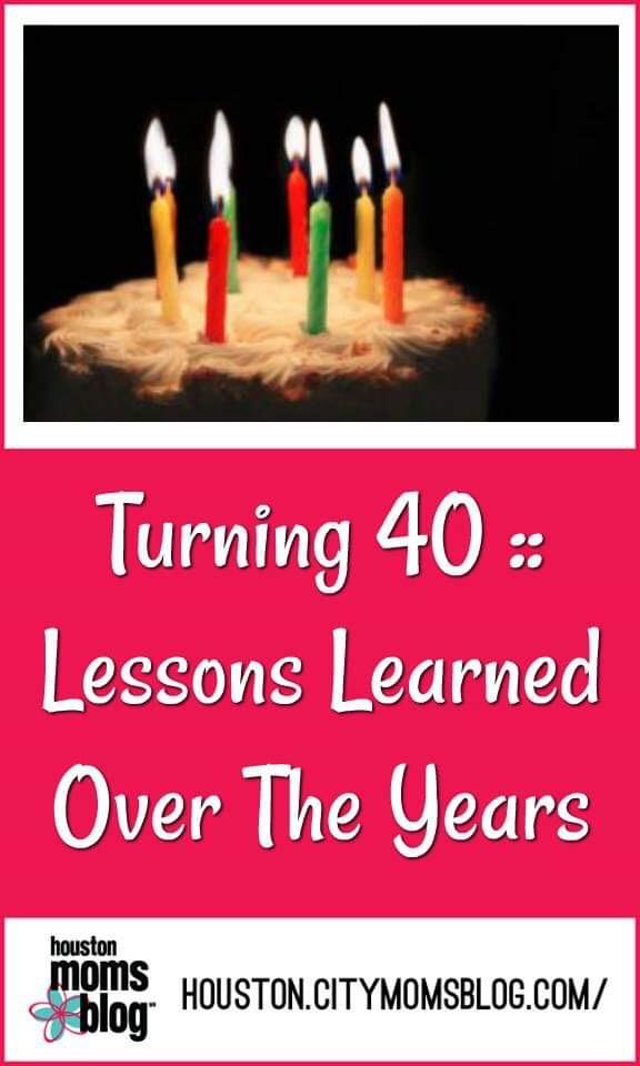 """Houston Moms Blog """"Turning 40 :: Lessons Learned Over The Year"""" #momsaroundhouston #houstonmomsblog"""