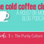 The Cold Coffee Club, Episode 3 :: The Purity Culture