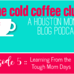 The Cold Coffee Club, Episode 5 :: Learning From the Tough Mom Days