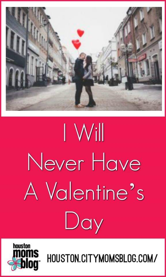 "Houston Moms Blog ""I Will Never Have A Valentine's Day"" #momsaroundhouston #houstonmomsblog #valentinesday"