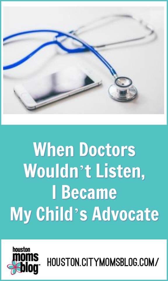 "Houston Moms Blog ""When Doctors Wouldn't Listen, I Became My Child's Advocate"" #momsaroundhouston #houstonmomsblog #childsadvocate"