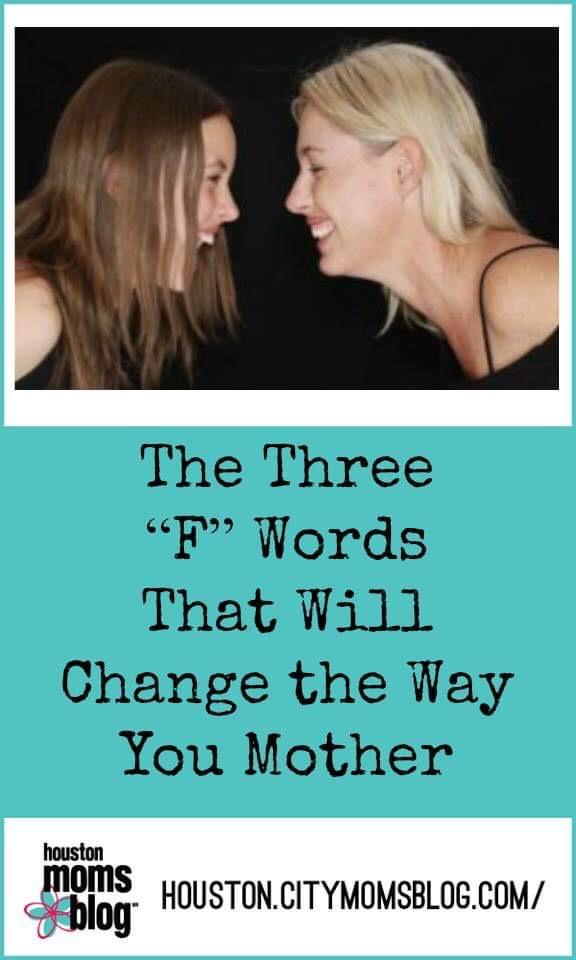"Houston Moms Blog ""The Three ""F"" Words That Will Change the Way You Mother"" #houstonmomsblog #momsaroundhouston #fword"