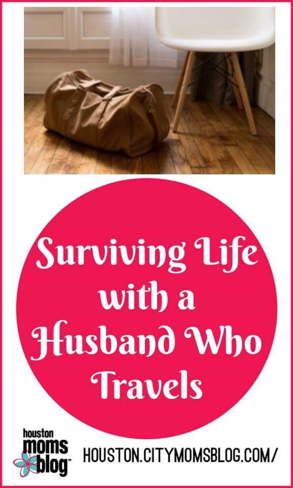 "Houston Moms Blog ""Surviving Life with a Husband Who Travels"" #houstonmomsblog #momsaroundhouston #travellinghusband"