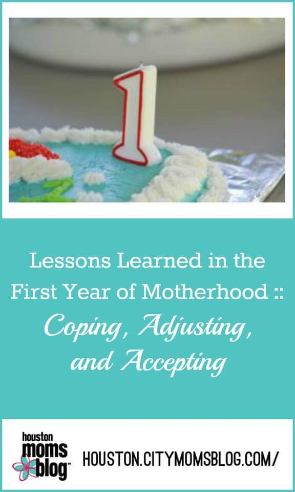 """Houston Moms Blog """"Lessons Learned in the First Year of Motherhood :: Coping, Adjusting, and Accepting"""" #momsaroundhouston #houstonmomsblog #motherhood #firstyear"""