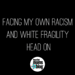 Facing My Own Racism and White Fragility Head On