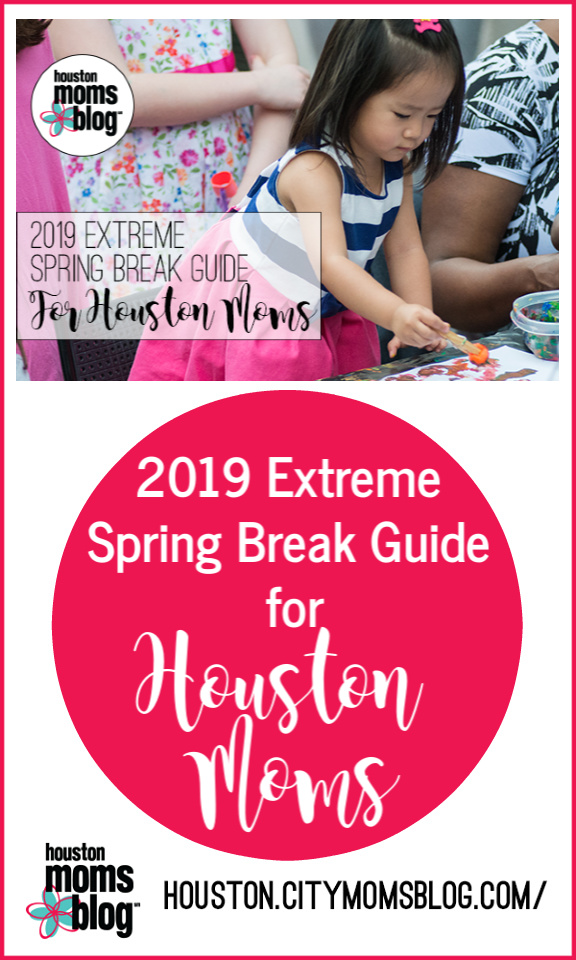"Houston Moms Blog ""2019 Extreme Spring Break Guide for Houston Moms"" #momsaroundhouston #houstonmomsblog"