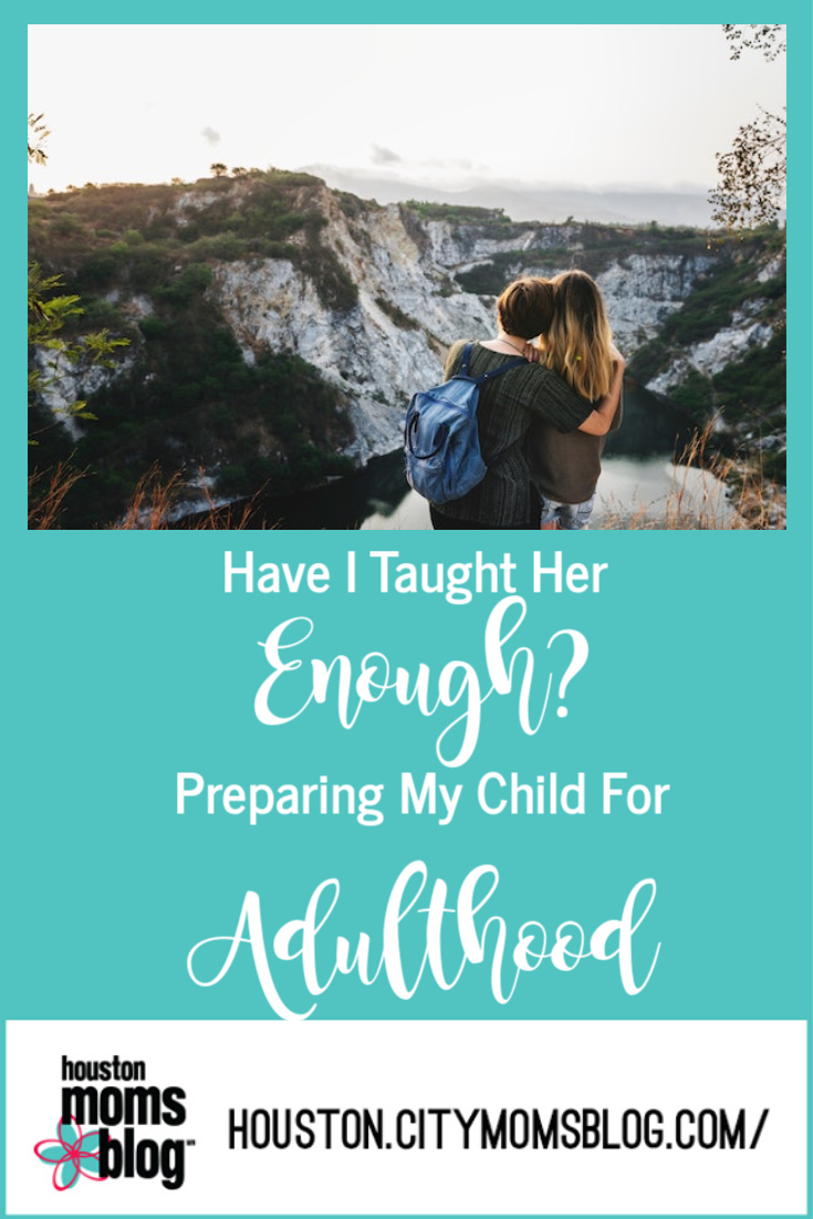 "Houston Moms Blog ""Have I Taught Her Enough? Preparing My Child For Adulthood"" #momsaroundhouston #houstonmomsblog"
