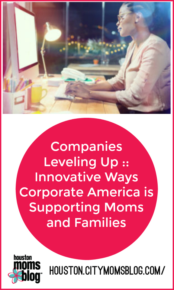 """Houston Moms Blog """"Companies Leveling Up :: Innovative Ways Corporate America is Supporting Moms and Families"""" #momsaroundhouston #houstonmomsblog"""