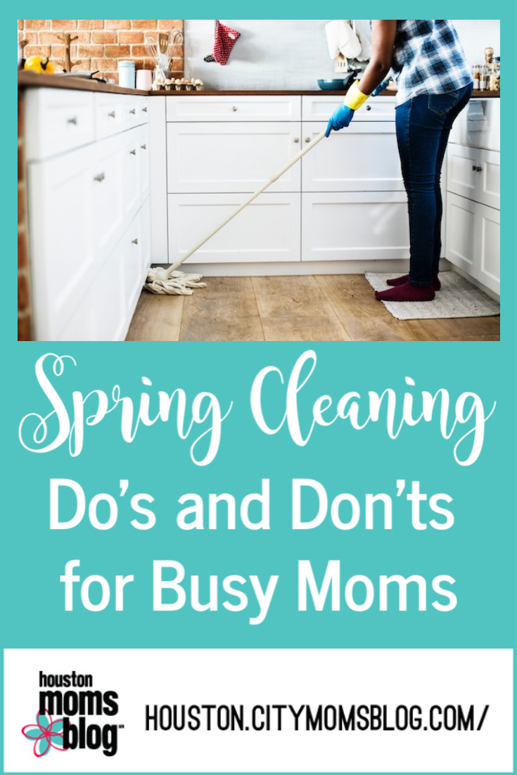 "Houston Moms Blog ""Spring Cleaning Do's and Don'ts for Busy Moms"" #momsaroundhouston #houstonmomsblog"